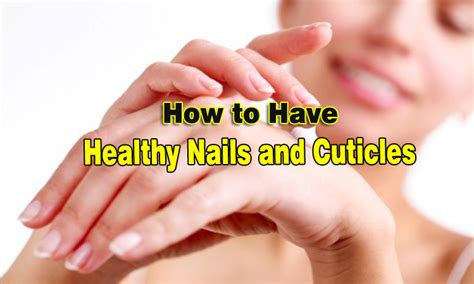 14 Tips For Healthy Manicure by 14 Tips On How To Healthy Nails And Cuticles Naturally