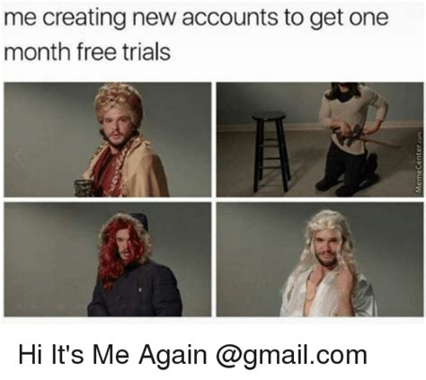 Create A New Meme - me creating new accounts to get one month free trials hi
