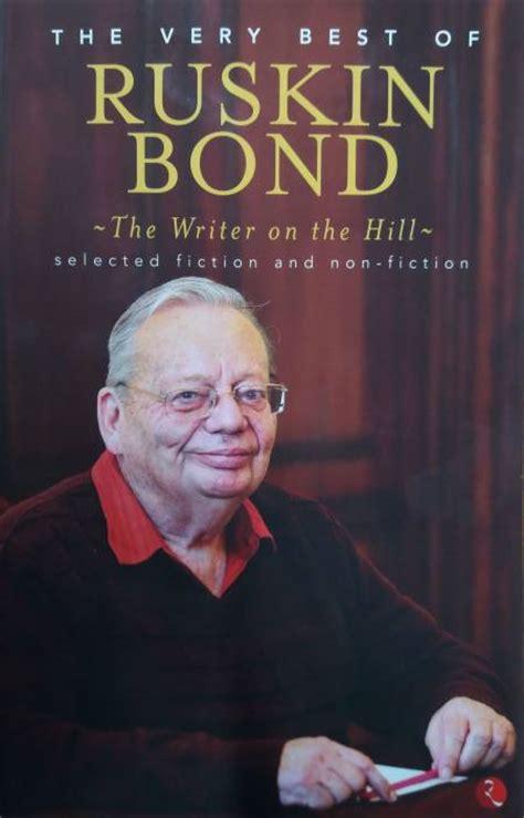 biography english writer ruskin bond writer on the hill the very best of ruskin bond buy