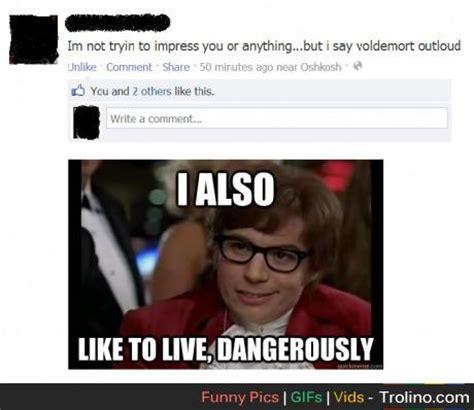 I Also Like To Live Dangerously Meme - i too like to live dangerously meme memes
