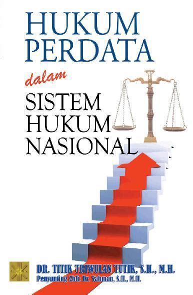 Politik Hukum Perspektif Hukum Perdata buku hukum perdata dalam sistem hukum nasional oleh dr titik triwulan t s h scoop indonesia