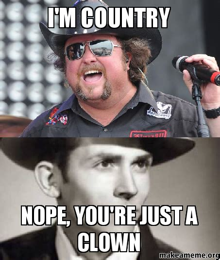 Country Meme - i m country nope you re just a clown make a meme