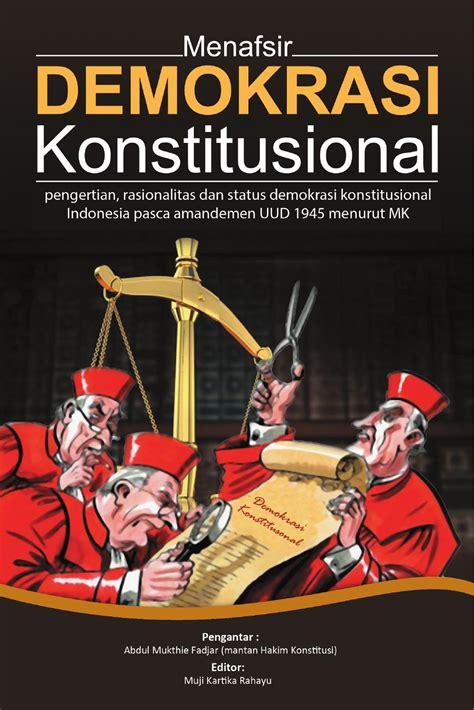 Pengantar Hukum Indonesia Jilid 1 Hkm Indonesia Reformasi Oleh M Bakri menafsir demokrasi konstitusional by tifa foundation issuu