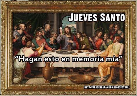 imagenes de el jueves santo significado de la celebraci 243 n el jueves santo se celebra