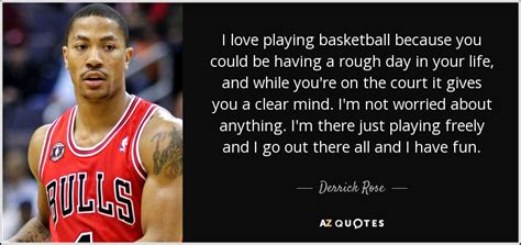 derrick rose quote  love playing basketball