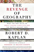 the revenge of geography the official site of robert d kaplan author foreign correspondent geopolitics