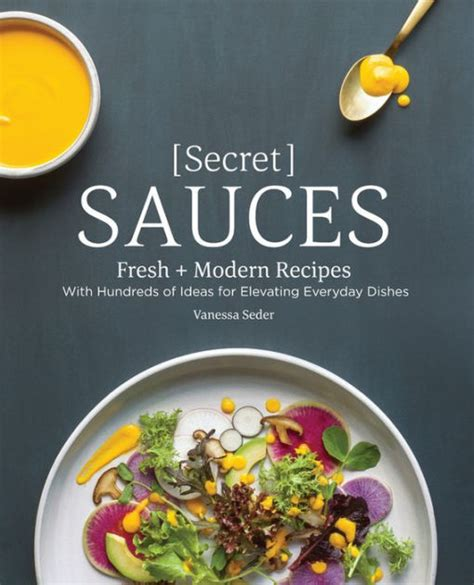 Secret Sauces Fresh And Modern Recipes With Hundreds Of