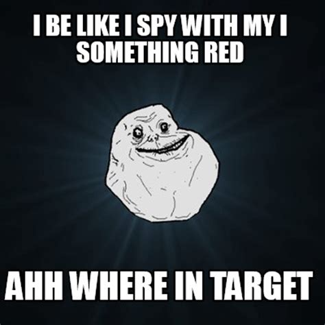 Ahh Meme - meme creator i be like i spy with my i something red ahh