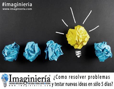 ideas nuevas 191 c 243 mo resolver problemas y testar nuevas ideas en s 243 lo