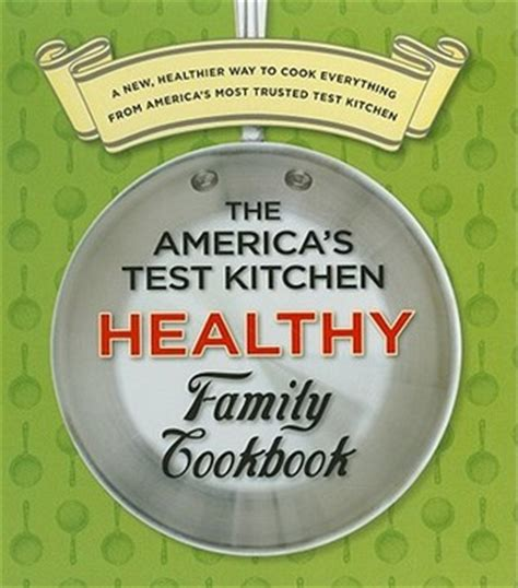 America S Test Kitchen Family Cookbook by The America S Test Kitchen Healthy Family Cookbook By