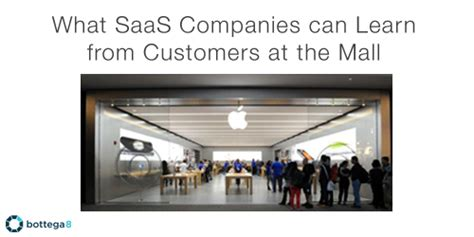 what saas businesses can learn what saas companies can learn from customers at the mall