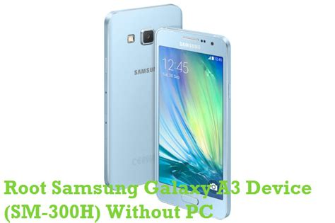 Hp Samsung A3 Sm A300h how to root samsung galaxy a3 sm a300h without pc