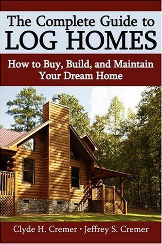 bought the complete guide to successfully buying your home books the complete guide to log homes how to buy build and