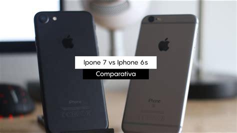 iphone 7 vs iphone 6s 191 merece la pena el cambio comparativa