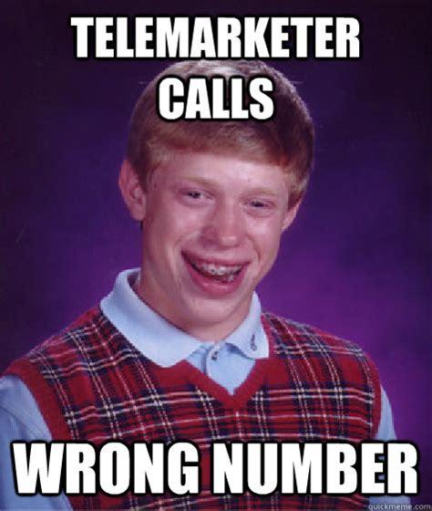 Telemarketer Meme - telemarketer calls wrong number bad luck brian quickmeme