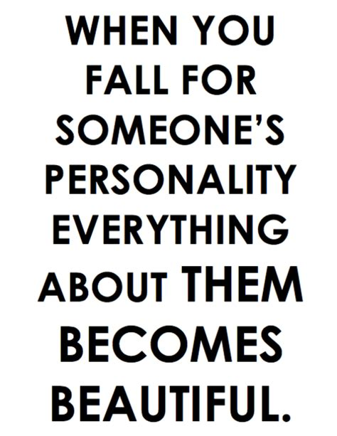 Personality Quotes When You Fall For Someone S Personality More Than Sayings