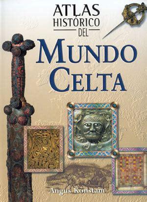 libro atlas histrico mundial g librer 237 a desnivel atlas hist 243 rico del mundo celta