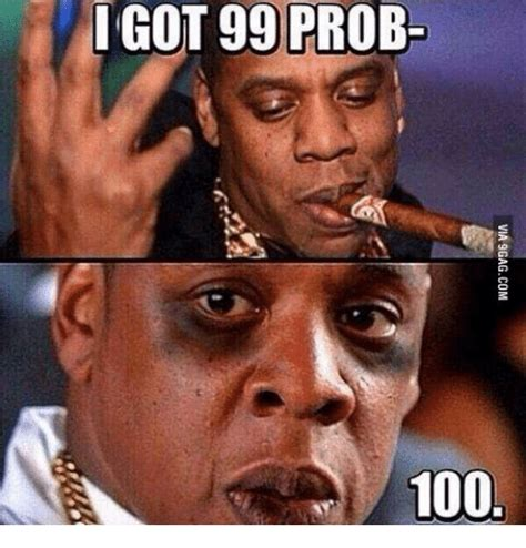 Jay Z 100 Problems Meme - igot 99 prob 100 prob meme on sizzle