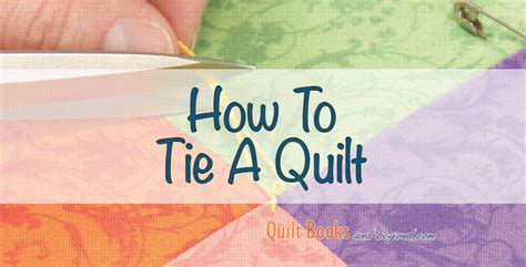 Quilt Tying Methods by How To Tie A Quilt Quilt Books Beyond