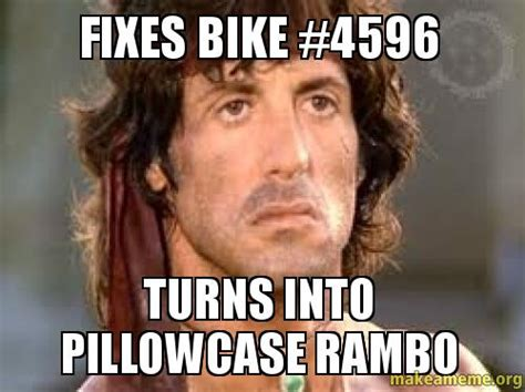 Make A Picture Into A Meme - fixes bike 4596 turns into pillowcase rambo make a meme