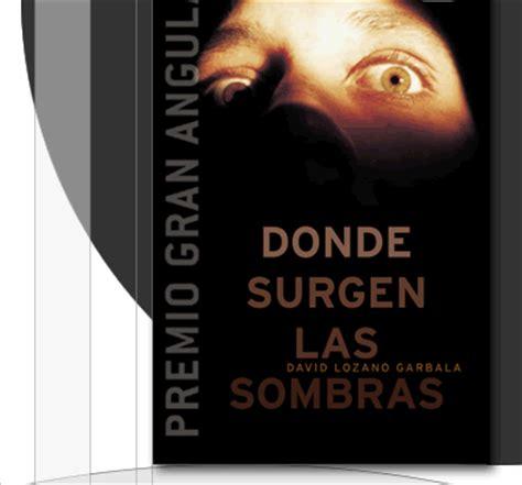libro donde surgen las sombras donde surgen las sombras david lozano garbala isabel mart 237 n p 233 rez blog de lengua
