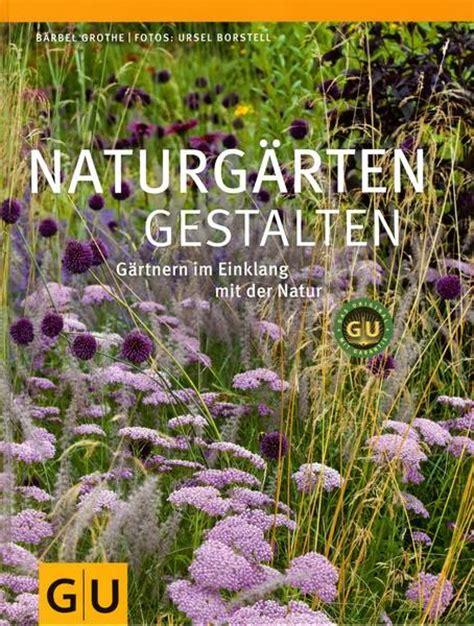 Naturgarten Gestalten by Naturg 228 Rten Gestalten