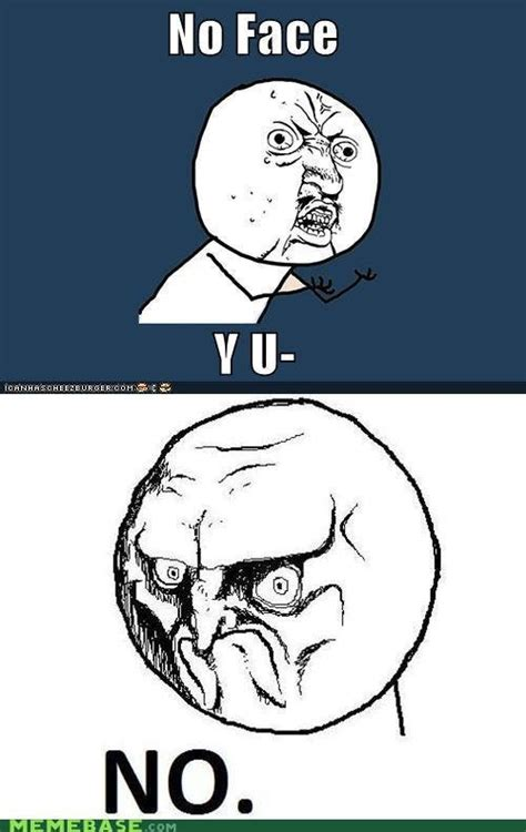 Y U No Meme Face - image 244455 no rage face know your meme