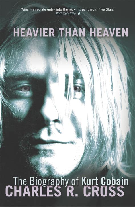 kurt cobain english biography charles r cross heavier than heaven the biography of