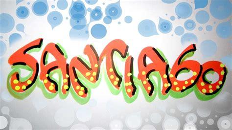Imagenes Que Digan Santiago | letra timoteo nombre decorado santiago youtube
