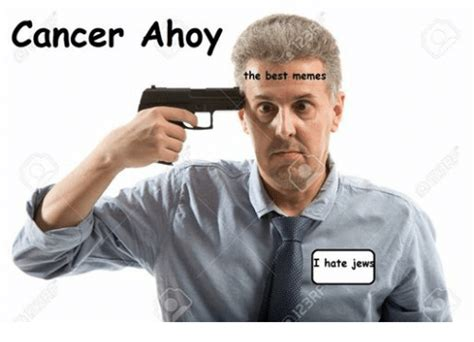 Cancer Face Meme - cancer ahoy the best memes hate jews meme on sizzle