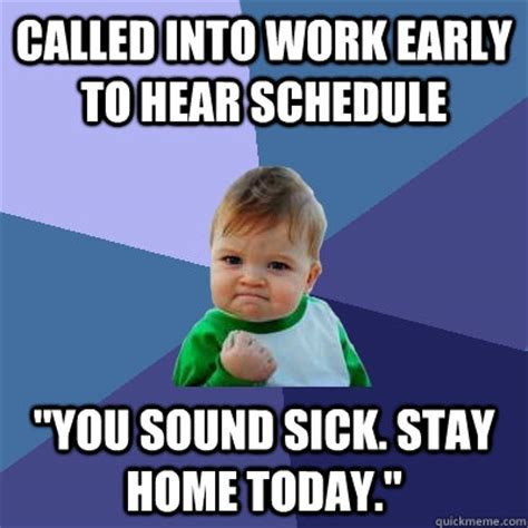 Sick Child Meme - called into work early to hear schedule quot you sound sick