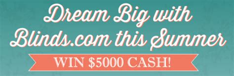 Big Cash Sweepstakes - blinds com quot dream big cash giveaway quot sweepstakes win 5 000