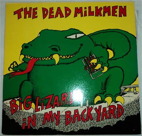 big lizard in my backyard popsike com the dead milkmen big lizard in my backyard