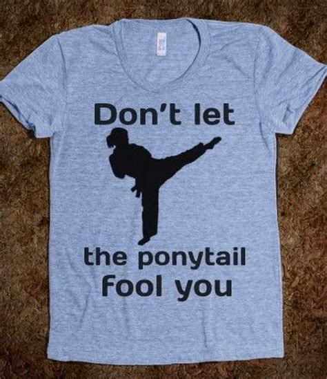 Kaos Dont Let The Ponytail Fool You don t let the ponytail fool you tae kwon do karate judo jitsu chi shirt tae kwon do