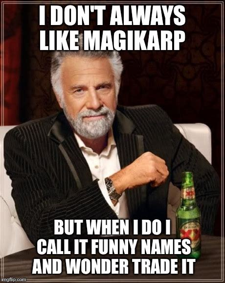 Six Picture Meme Maker - the most interesting man in the world meme imgflip