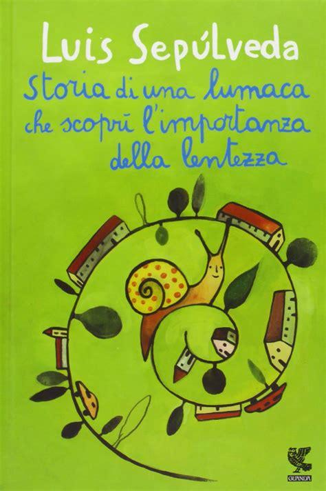 un libro una storia lo storia di una lumaca che scopr 236 l importanza della lentezza recensione di cristina falchero