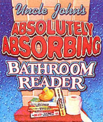 uncle john bathroom reader uncle john s absolutely absorbing bathroom reader