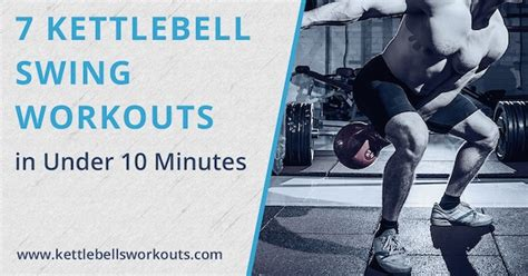 kettlebell swing results 7 kettlebell swing workouts in 10 minutes no 7 is