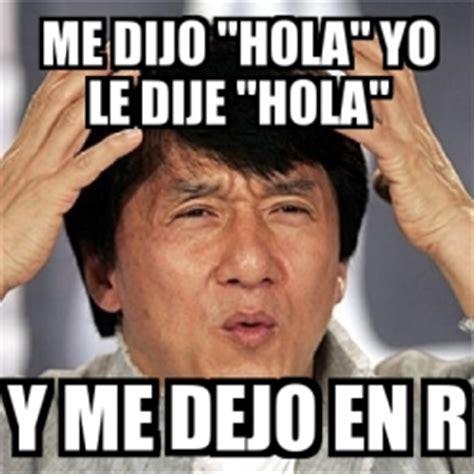 Memes De Hola - meme jackie chan me dijo hola yo le dije hola y