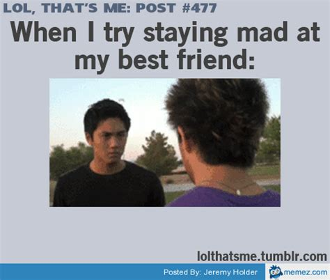My Best Friend Meme - try staying mad at my best friend memes com
