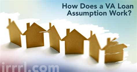 how does a va loan work when buying a house how does a va loan assumption work irrrl