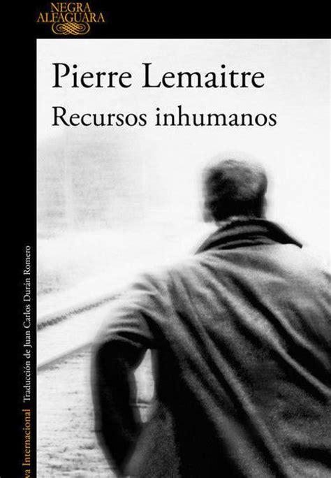 libros noticias el correo recursos inhumanos de pierre lemaitre el correo
