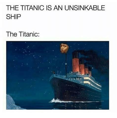 titanic boat meme 25 best memes about unsinkable ship unsinkable ship memes
