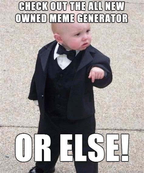 Owned Meme - check out the all new owned meme generator or else owned com