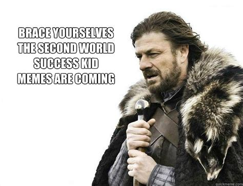 Brace Yourself Meme - brace yourselves the second world success kid memes are