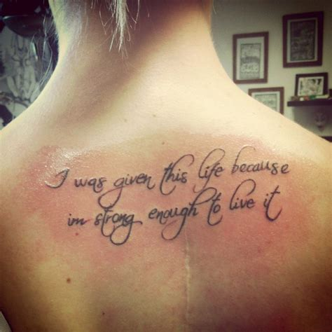 tattoo quotes about enjoying life quot i was given this life because i m strong enough to live