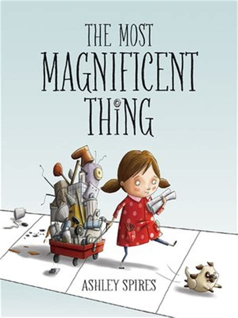 the most magnificent thing by ashley spires 183 overdrive rakuten overdrive ebooks audiobooks