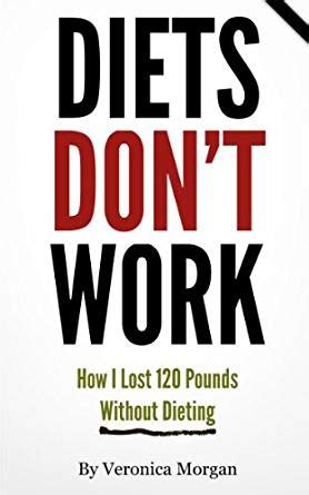 Dont Shop Without This Book by Diets Don T Work How I Lost 120 Pounds Without Dieting