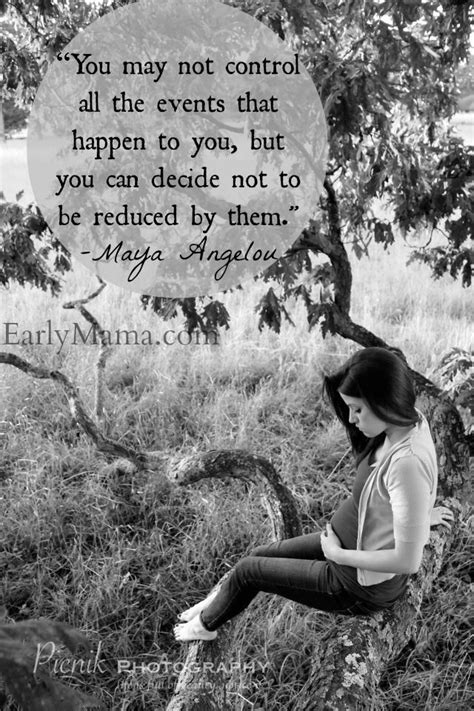 """You may not control all the events that happen to you"