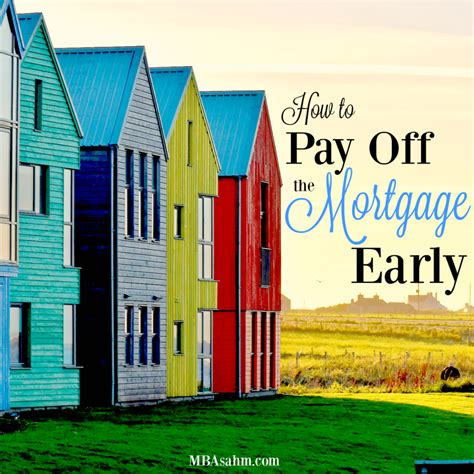 How Do I Pay For My Mba by How To Pay The Mortgage Early Mba Sahm